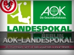 AOK-Landespokal: Der Titelverteidiger startet mit einem Auswärtsspiel in den Wettbewerb